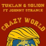 "Release von ""Crazy World"": Tuklan & Solion feat. Johnny Strange"