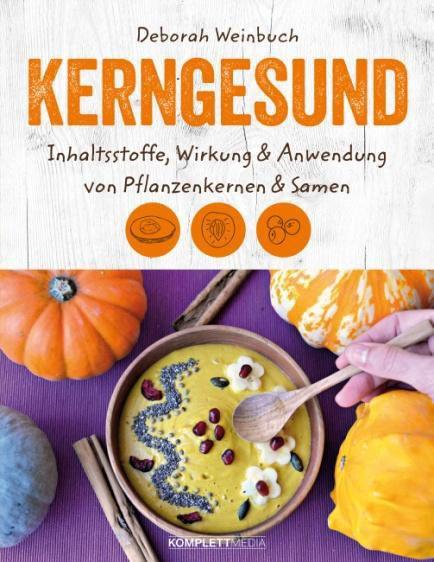 Deborah Weinbuch: Kerngesund - Inhaltsstoffe, Wirkung & Anwendung von Pflanzenkernen & Samen