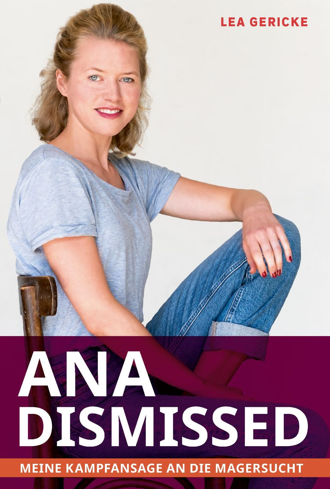 Lea Gericke: Ana Dismissed, Meine Kampfansage an die Magersucht