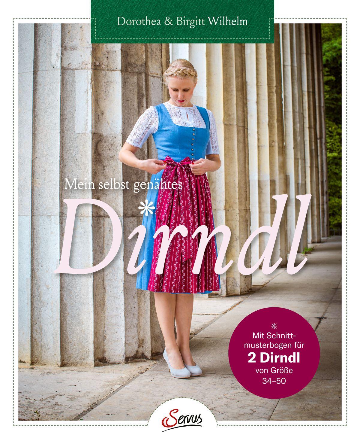 """Mein selbst genähtes Dirndl"" Dorothea & Birgitt Wilhelm Servus ISBN-13 9783710402197"