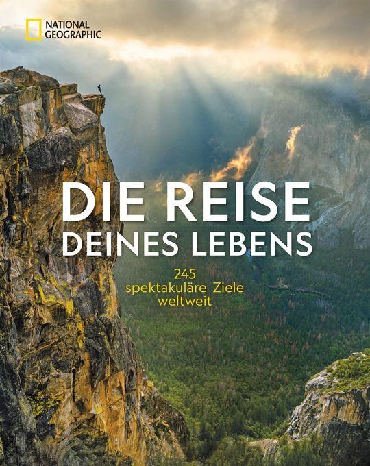 Die Reise Deines Lebens - National Geographic Verlag <br> ISBN: 9783866907218 <br>416 Seiten, ca. 400 Abbildungen