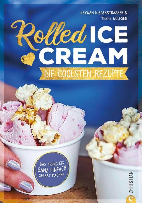 Rolled Ice Cream. Die coolsten Rezepte. Das Trend-Eis ganz einfach selbst gemacht Keywan Niederstraßer, Yeshe Wolfsen 96 Seiten, Christian Verlag ISBN: 978-3-95961-493-1, 12,99 Euro
