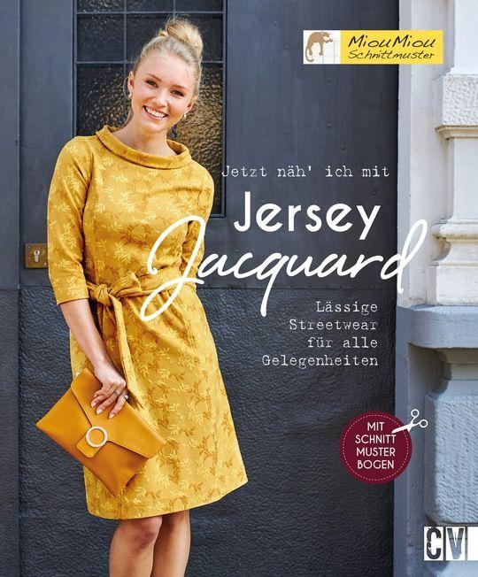 Mechthild Wichard, Jetzt näh' ich mit Jersey-Jacquard Lässige Streetwear für alle Gelegenheiten 96 Seiten, ca. 50 Abb. ISBN 978-3-8410-6607-7, 17,99 Euro
